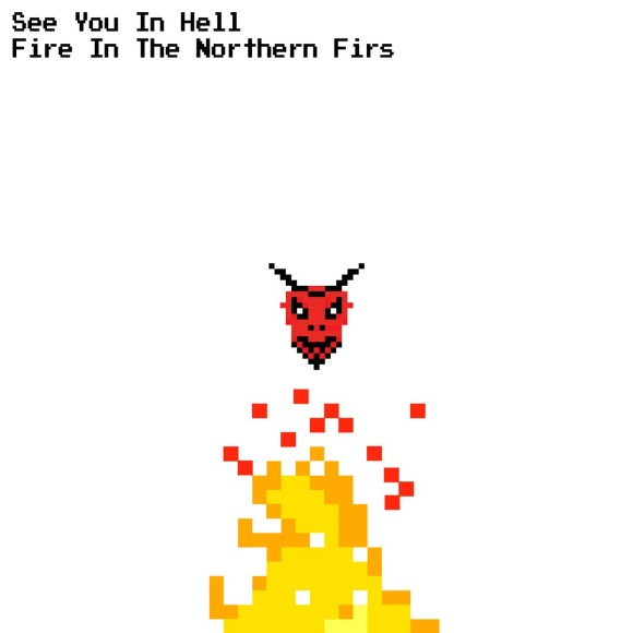 Fire In The Northern Firs see you in hell